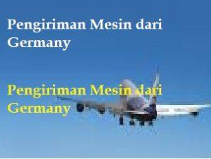 Pengiriman Mesin dari Germany